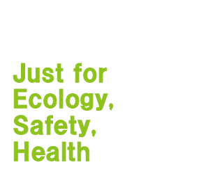 Just for Ecology, Safety, Health